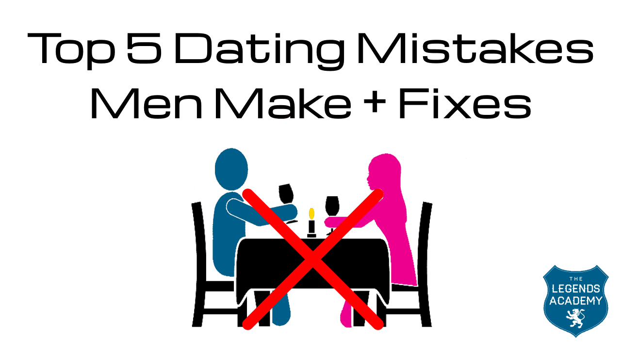 Top 5 Dating Mistakes Men Make