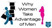 Why Women Take Advantage Of Men & How To Avoid It